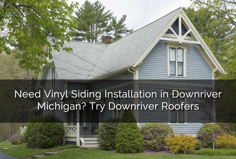 Need Vinyl Siding Installation in Downriver Michigan? Try Downriver Roofers