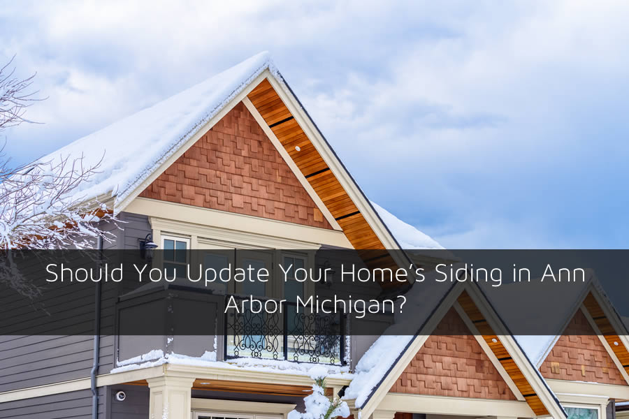 Should You Update Your Home's Siding in Ann Arbor Michigan?