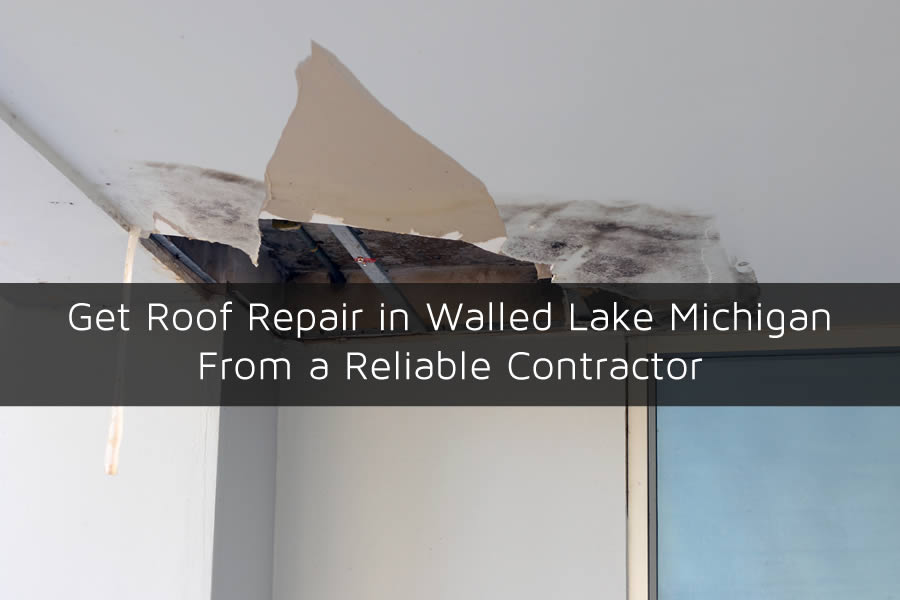 Get Roof Repair in Walled Lake Michigan From a Reliable Contractor