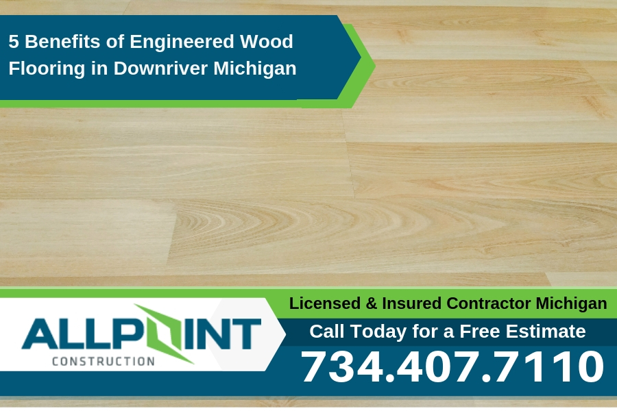 5 Benefits of Engineered Wood Flooring in Downriver Michigan
