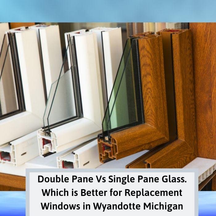 Double Pane Vs Single Pane Glass. Which is Better for Replacement Windows in Wyandotte Michigan