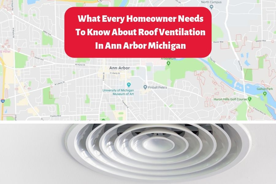 What Every Homeowner Needs To Know About Roof Ventilation In Ann Arbor Michigan