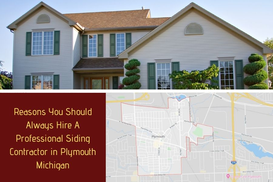 Reasons You Should Always Hire A Professional Siding Contractor in Plymouth Michigan