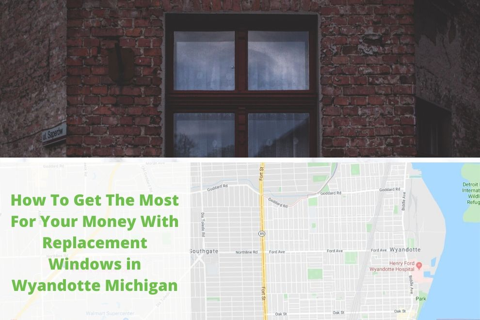 How To Get The Most For Your Money With Replacement Windows in Wyandotte Michigan